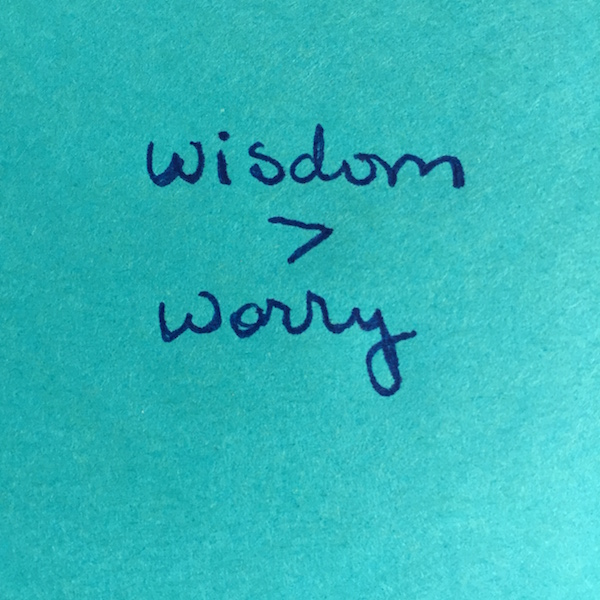 Voices of reason remind me that wisdom is greater than worry.