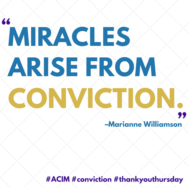Miracles arise from conviction.