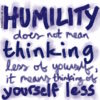 Humility is a privilege.