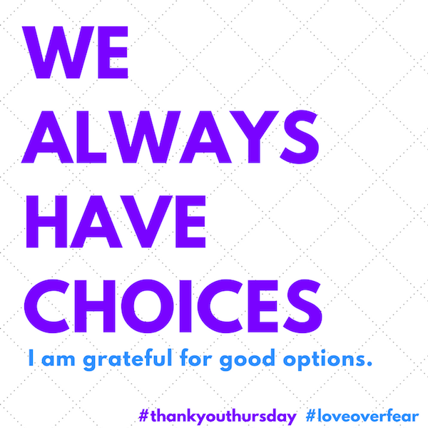 We always have choices. And usually good options.